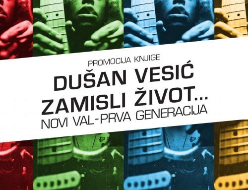 "Promocija knjige Dušana Vesića pod nazivom ""Zamisli život… – Novi val, prva generacija"""